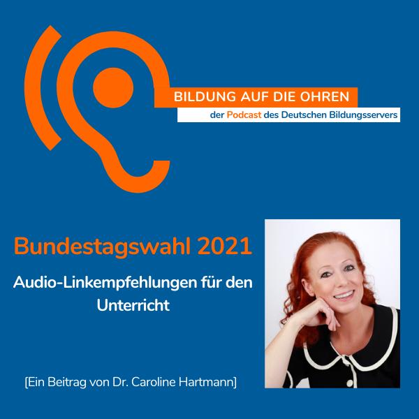 Sharepic zum Podcast von Caroline Hartmann (mit Porträtfoto) zum Thema Bundestagswahl 2021, Audiolinkempehlungen für den Unterricht